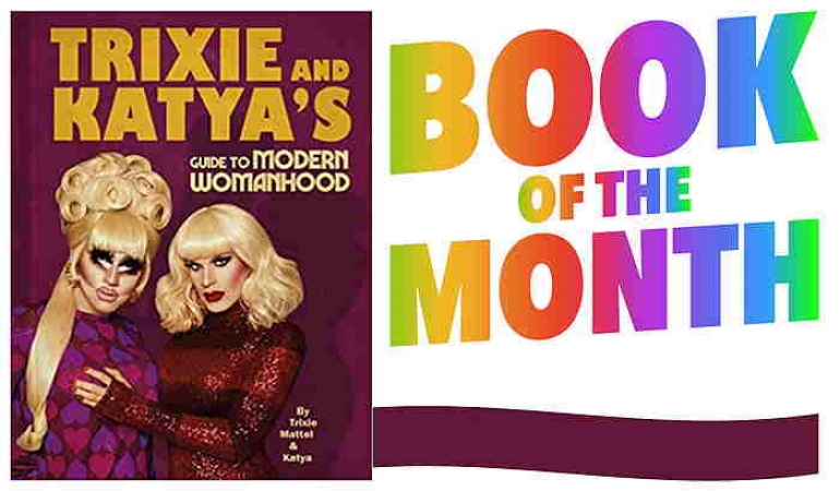 Book Of The Month: Trixie And Katya's Guide To Modern Womanhood